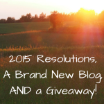2015 Resolutions, a Brand New Blog, & a Giveaway!